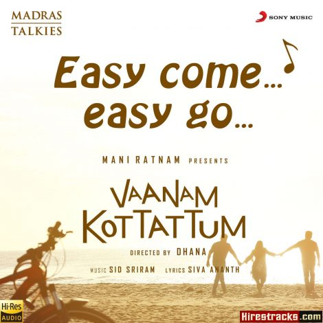 Easy Come Easy Go (From Vaanam Kottattum) (2019) (Sid Sriram) (Sony Music) [24 BIT – 48 KHZ] [Digital-DL-FLAC]